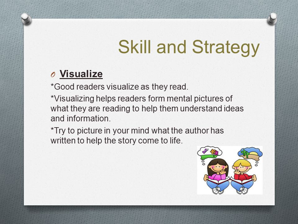 Skill and Strategy Visualize *Good readers visualize as they read.