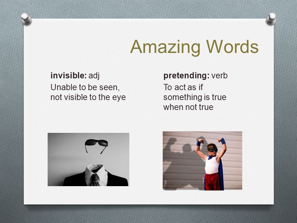 Amazing Words invisible: adj Unable to be seen, not visible to the eye