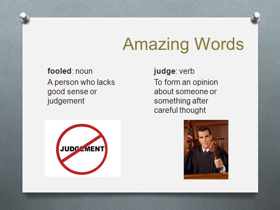 Amazing Words fooled: noun A person who lacks good sense or judgement