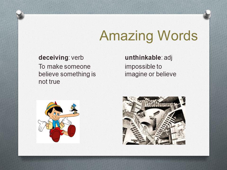 Amazing Words deceiving: verb To make someone believe something is not true unthinkable: adj.