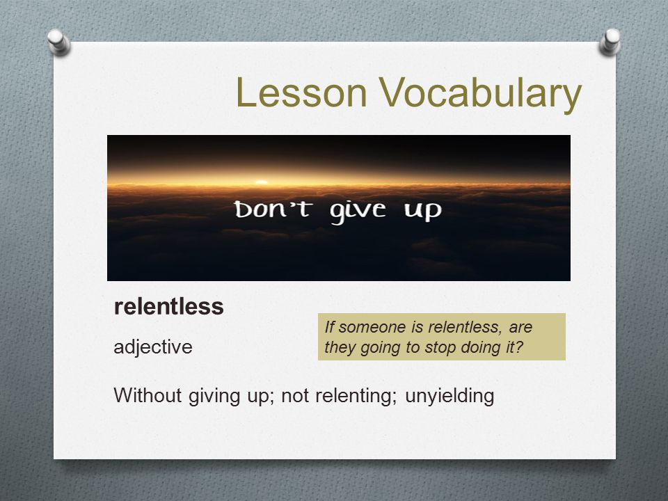 Lesson Vocabulary relentless adjective
