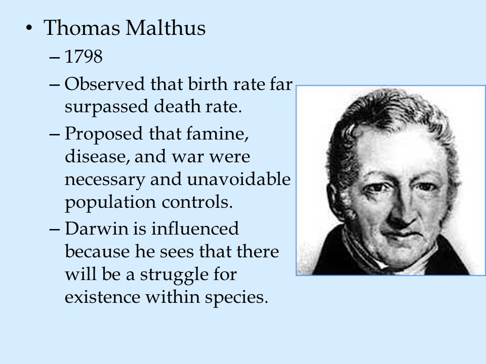 Thomas Malthus 1798 Observed that birth rate far surpassed death rate.