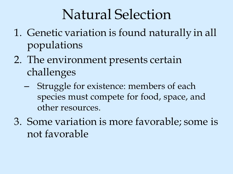 Natural Selection Genetic variation is found naturally in all populations. The environment presents certain challenges.