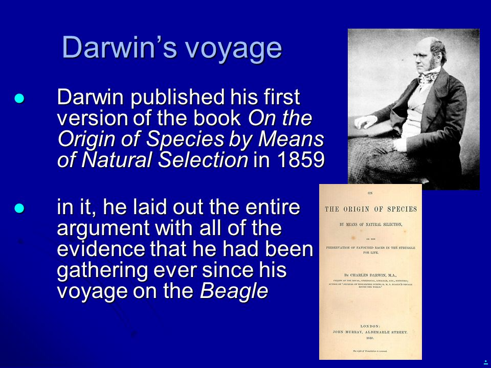 Darwin's voyage Darwin published his first version of the book On the Origin of Species by Means of Natural Selection in 1859.