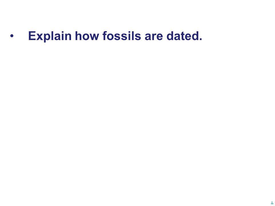 Explain how fossils are dated.