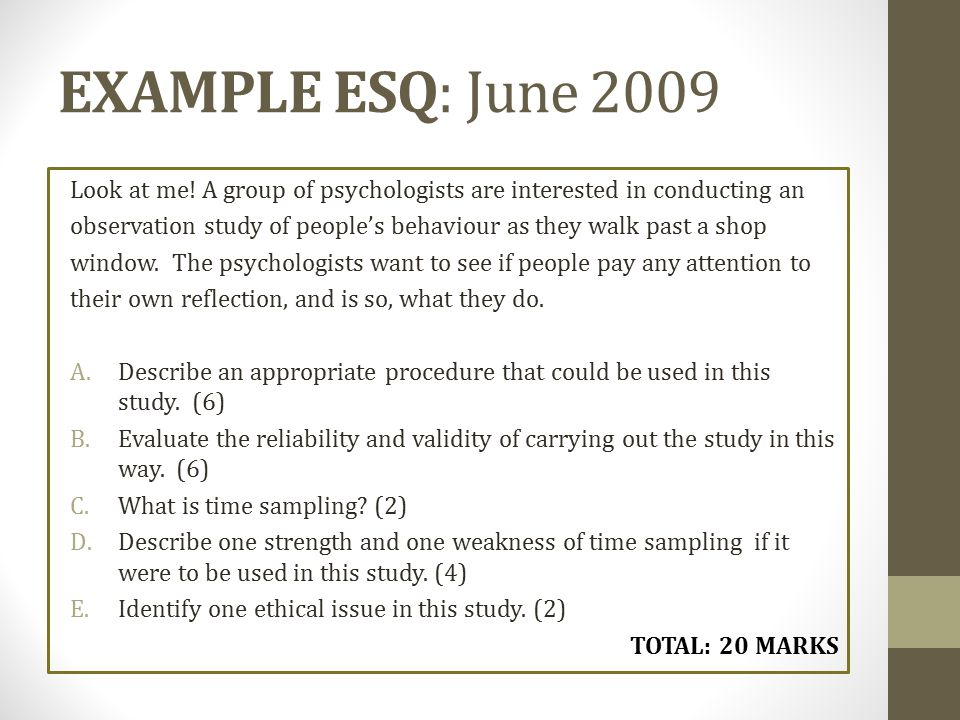 EXAMPLE ESQ: June 2009 Look at me! A group of psychologists are interested in conducting an.