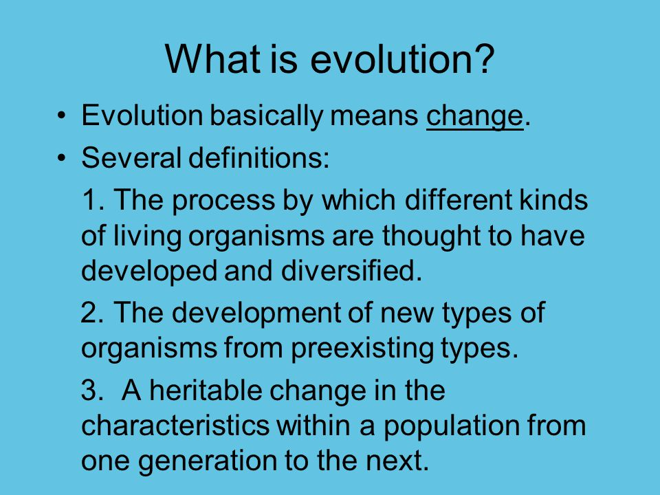 What is evolution Evolution basically means change.