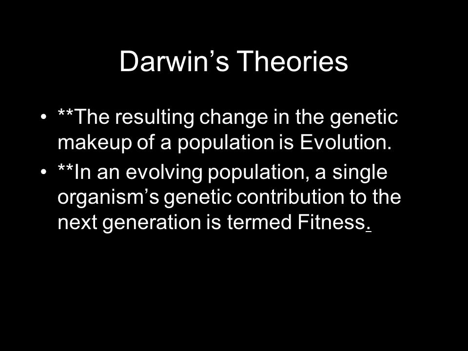 Darwin's Theories **The resulting change in the genetic makeup of a population is Evolution.