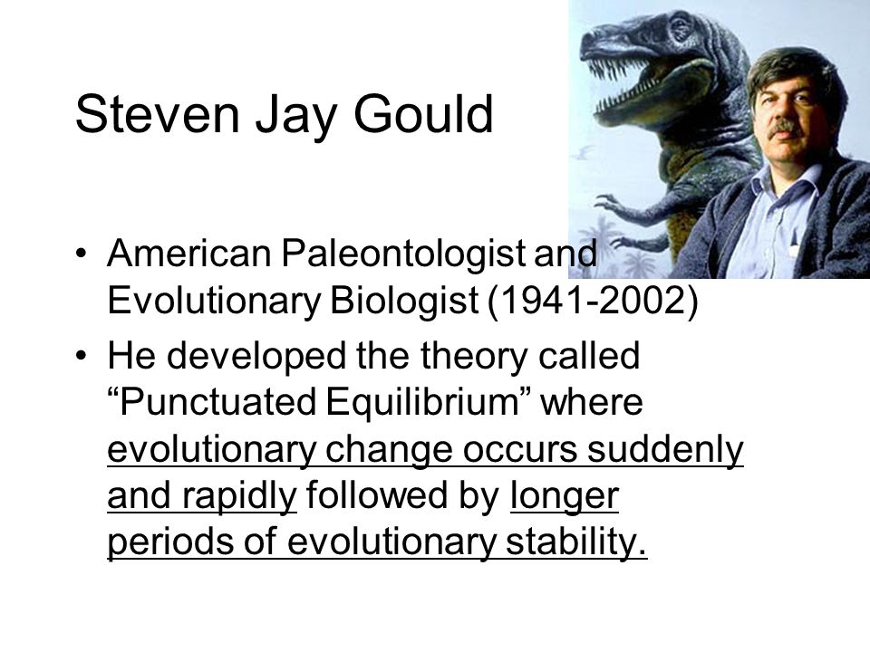 Steven Jay Gould American Paleontologist and Evolutionary Biologist (1941-2002)