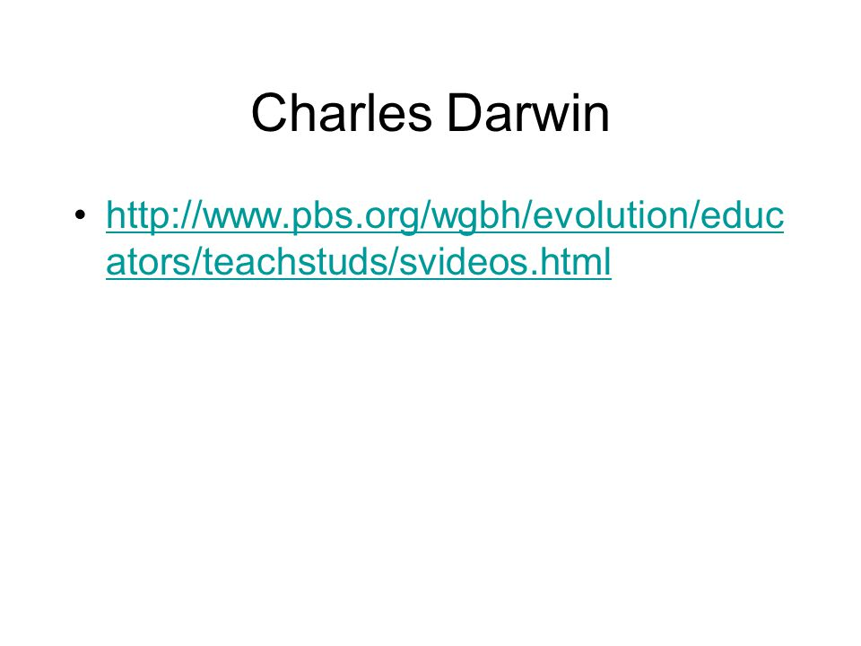 Charles Darwin http://www.pbs.org/wgbh/evolution/educators/teachstuds/svideos.html