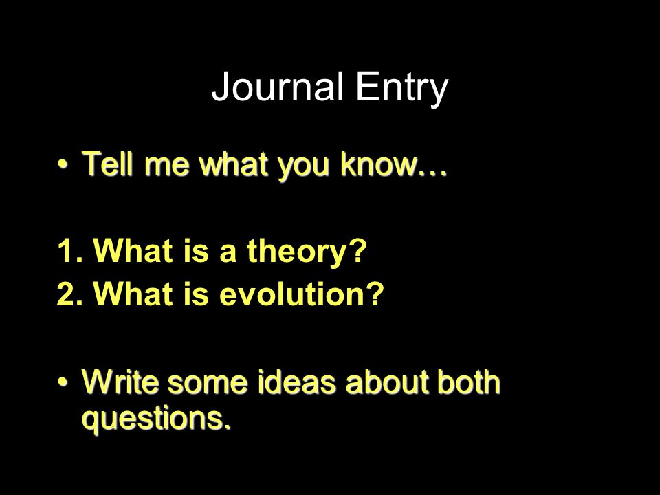 Journal Entry Tell me what you know… 1. What is a theory