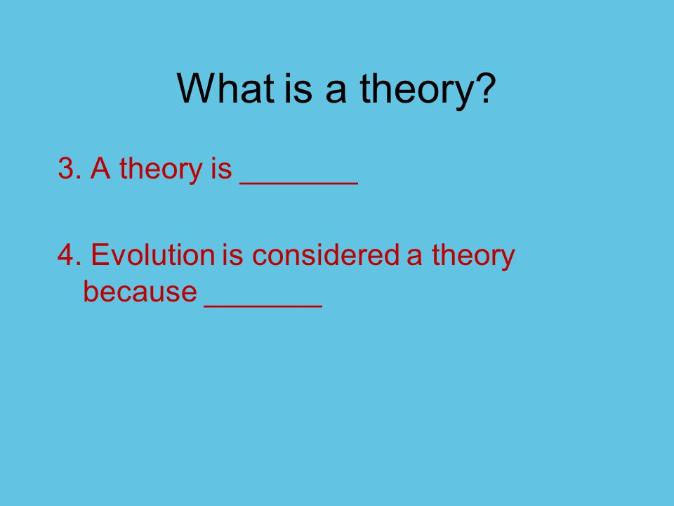 What is a theory 3. A theory is _______