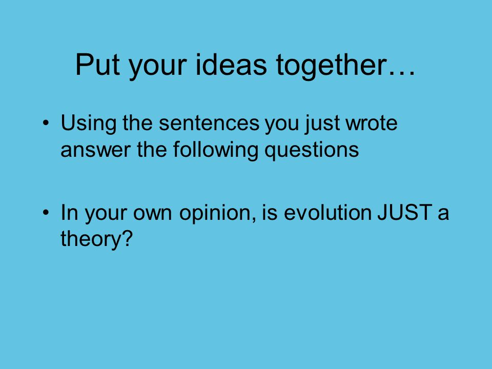 Put your ideas together…