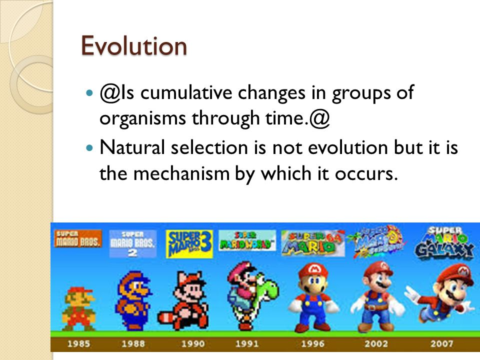 Evolution @Is cumulative changes in groups of organisms through time.@