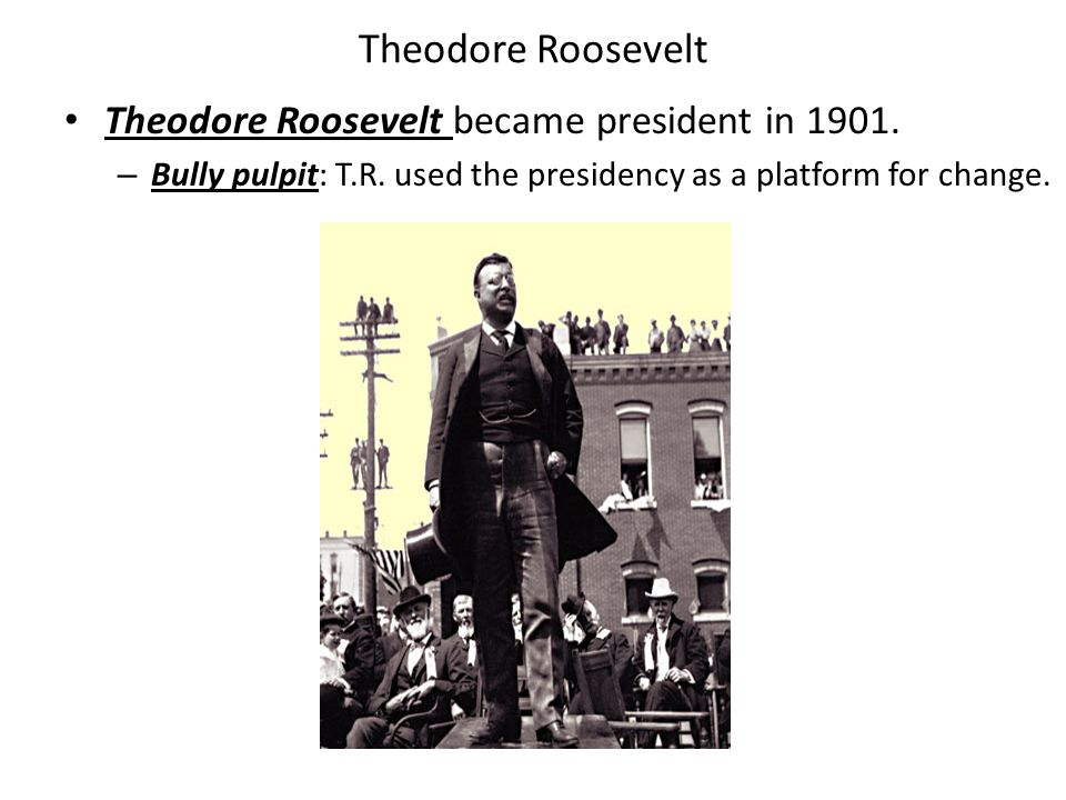 Theodore Roosevelt Theodore Roosevelt became president in 1901.