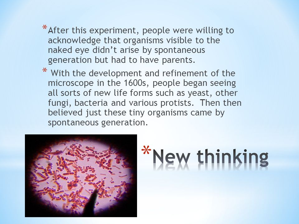 After this experiment, people were willing to acknowledge that organisms visible to the naked eye didn't arise by spontaneous generation but had to have parents.