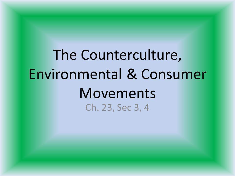 The Counterculture, Environmental & Consumer Movements