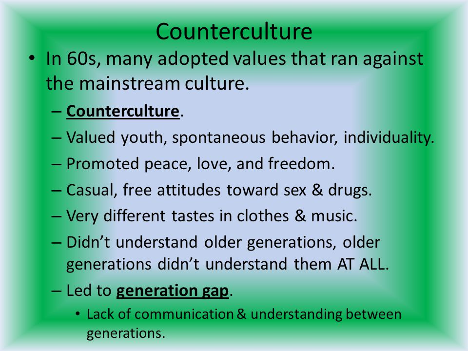 Counterculture In 60s, many adopted values that ran against the mainstream culture. Counterculture.