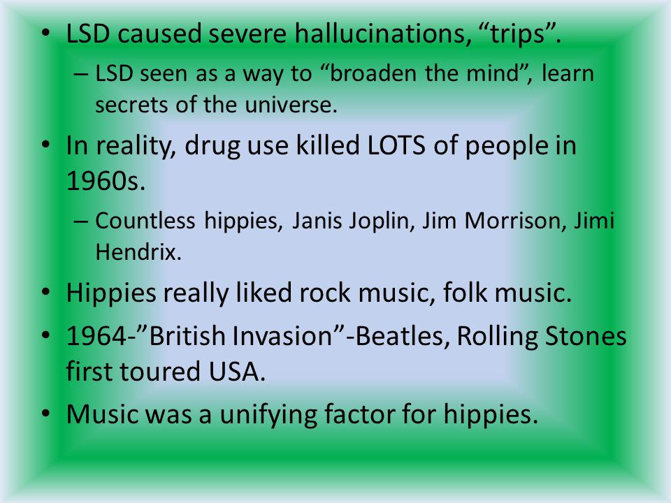 LSD caused severe hallucinations, trips .