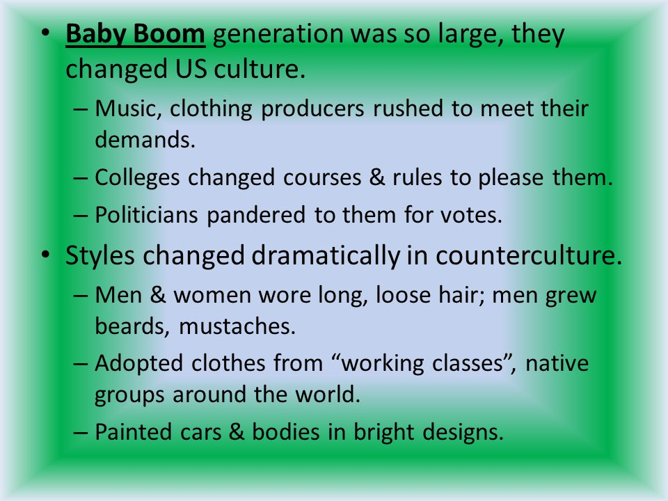 Baby Boom generation was so large, they changed US culture.