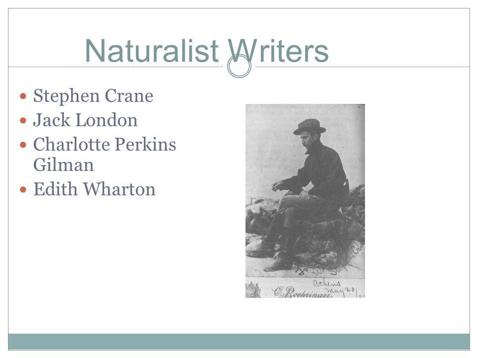 Naturalist Writers Stephen Crane Jack London Charlotte Perkins Gilman