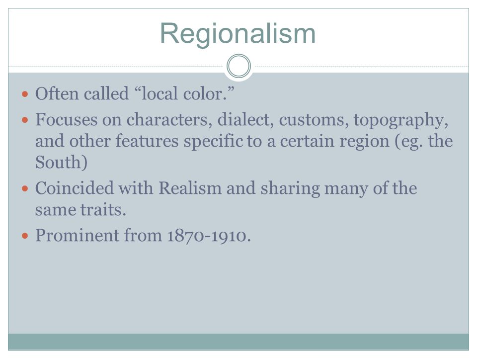 Regionalism Often called local color.