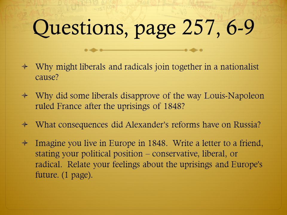 Questions, page 257, 6-9 Why might liberals and radicals join together in a nationalist cause
