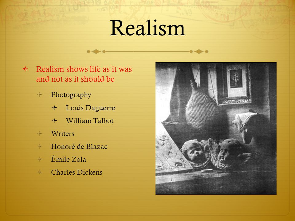 Realism Realism shows life as it was and not as it should be