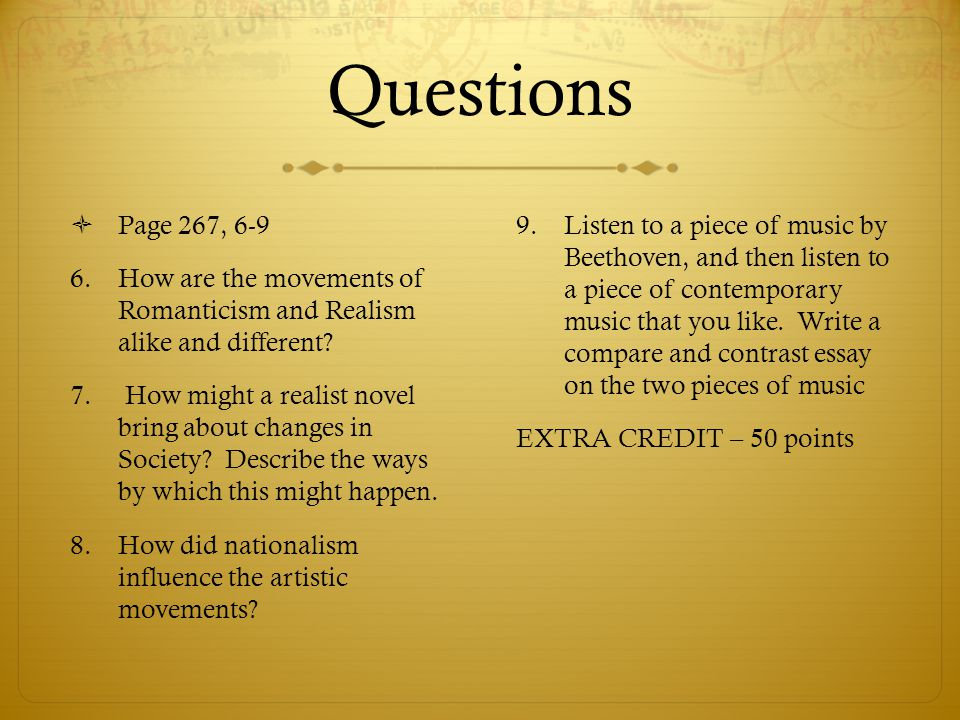 Questions Page 267, 6-9. How are the movements of Romanticism and Realism alike and different