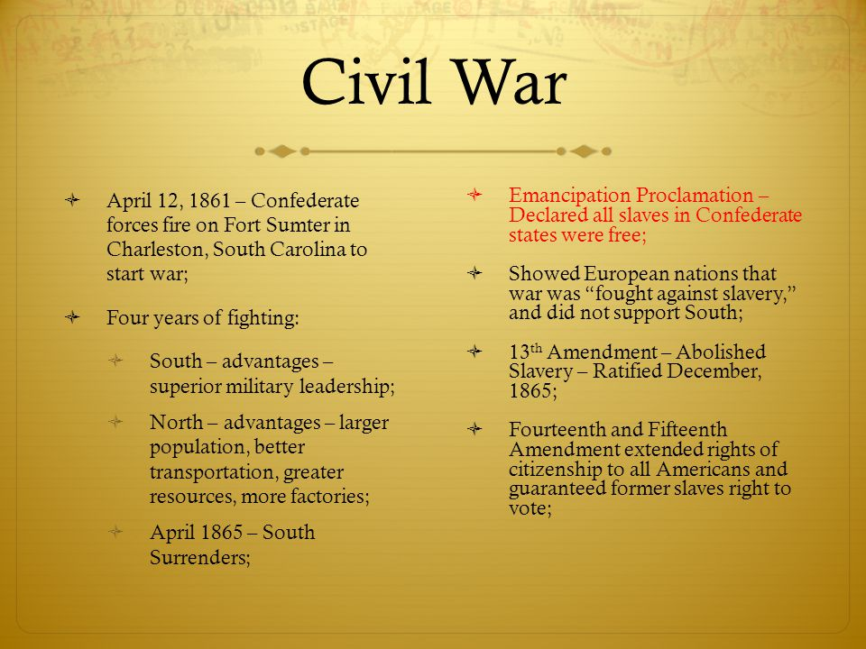 Civil War April 12, 1861 – Confederate forces fire on Fort Sumter in Charleston, South Carolina to start war;