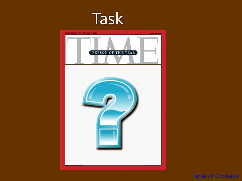 Task Magazine cover…put it here and then do text box over it to make the task. Table of Contents