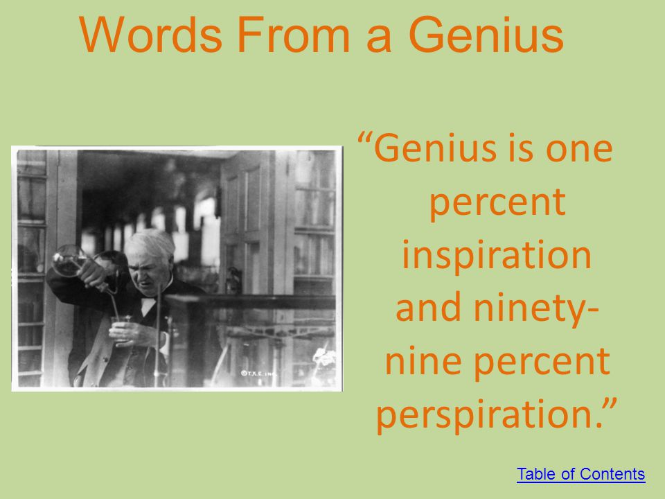 Words From a Genius Genius is one percent inspiration and ninety-nine percent perspiration. Table of Contents.
