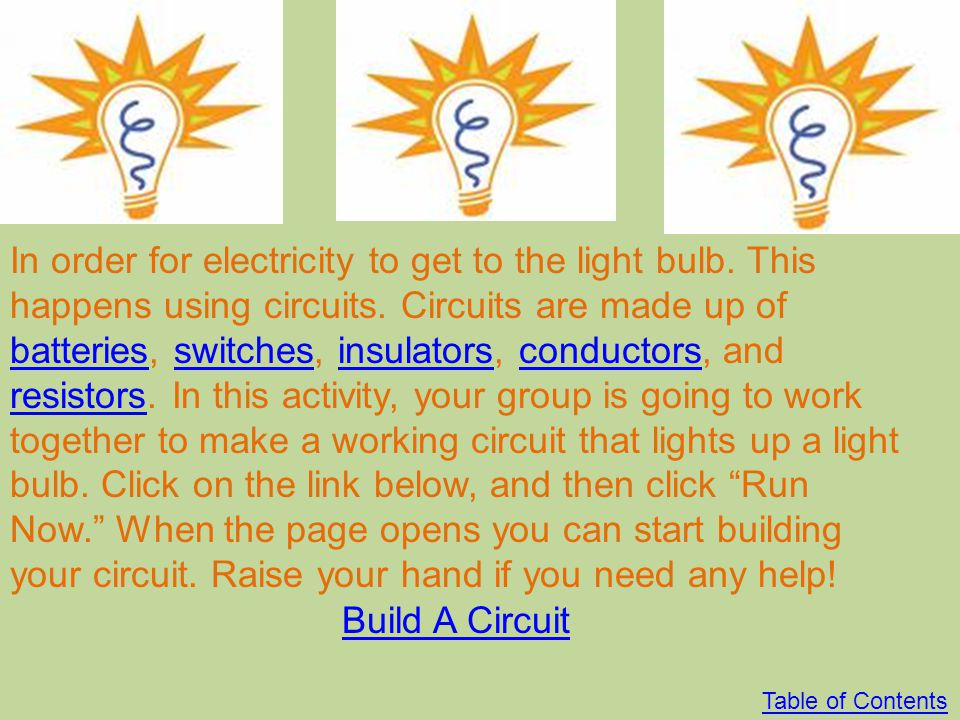 In order for electricity to get to the light bulb