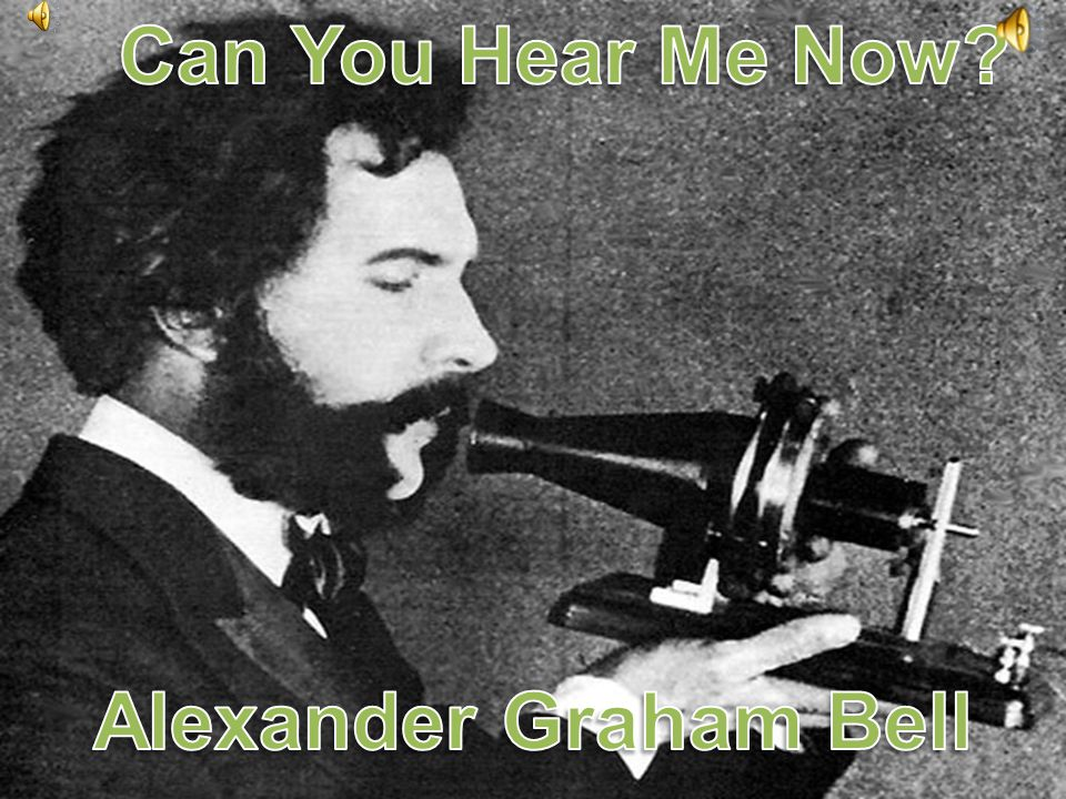 Can You Hear Me Now Alexander Graham Bell