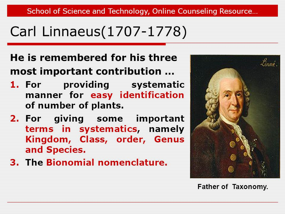 Carl Linnaeus(1707-1778) He is remembered for his three