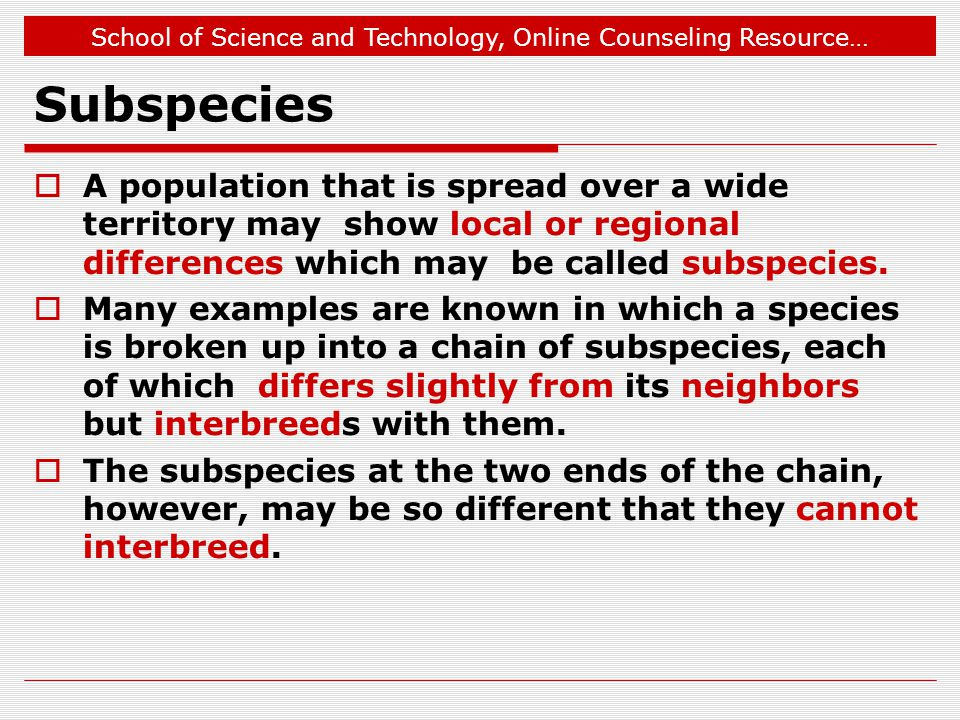 Jul 1, 2009 Subspecies. A population that is spread over a wide territory may show local or regional differences which may be called subspecies.
