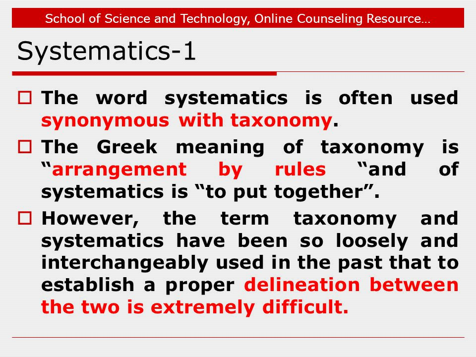 Jul 1, 2009 Systematics-1. The word systematics is often used synonymous with taxonomy.