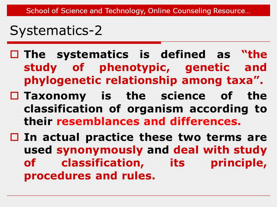 Jul 1, 2009 Systematics-2. The systematics is defined as the study of phenotypic, genetic and phylogenetic relationship among taxa .
