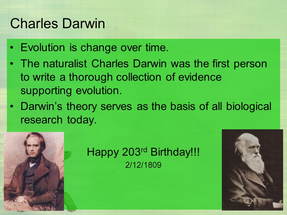 Charles Darwin Evolution is change over time.