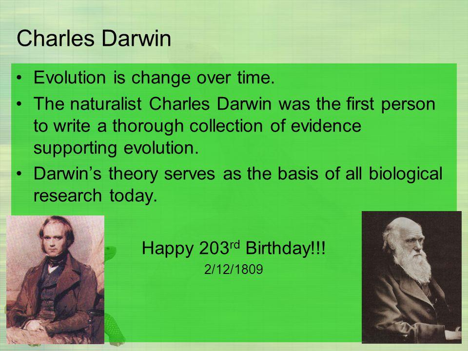 Charles Darwin Evolution is change over time.