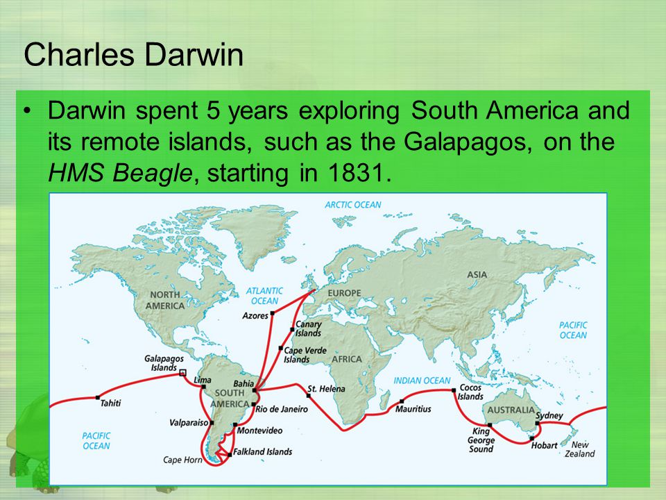 Charles Darwin Darwin spent 5 years exploring South America and its remote islands, such as the Galapagos, on the HMS Beagle, starting in 1831.