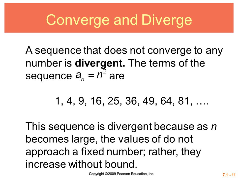 Converge and Diverge A sequence that does not converge to any number is divergent. The terms of the sequence are.