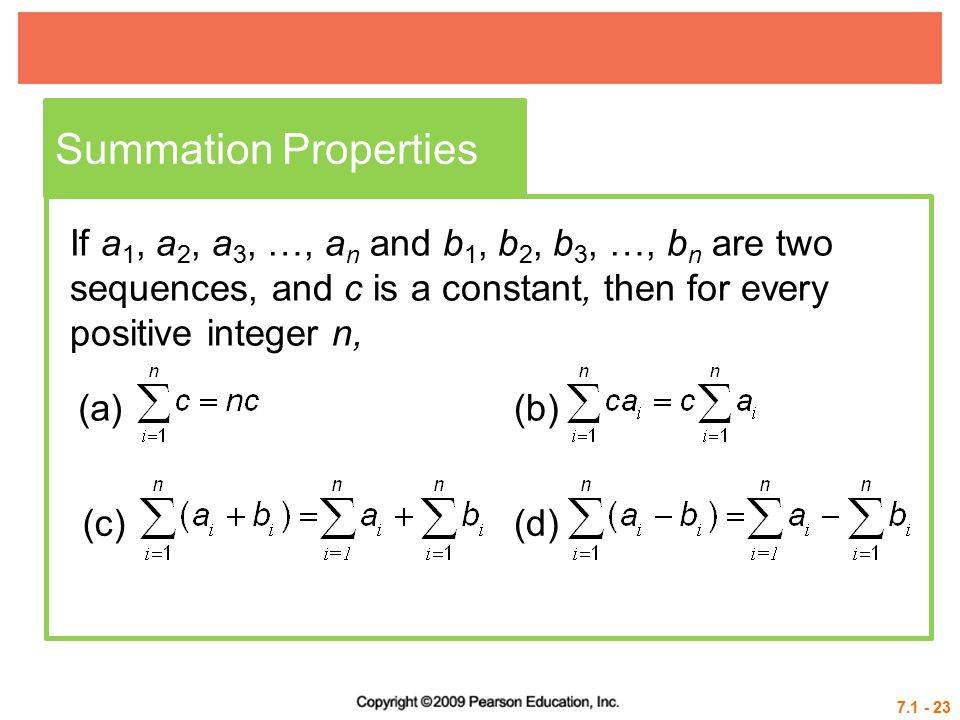 Summation Properties If a1, a2, a3, …, an and b1, b2, b3, …, bn are two sequences, and c is a constant, then for every positive integer n,