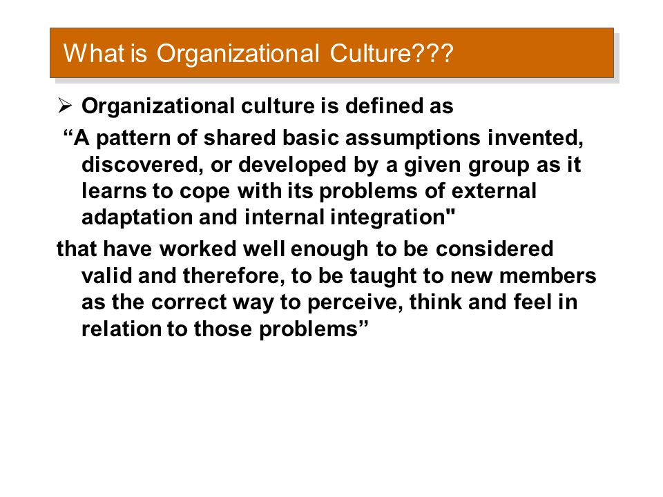 Organizational culture is a commonly held –in-the-mind framework of organizational members.