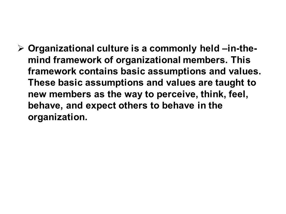 Organizational culture is developed over time as people in the organization learn to deal successfully with problems of external adaptation and internal integration. It becomes the common language and the common background.
