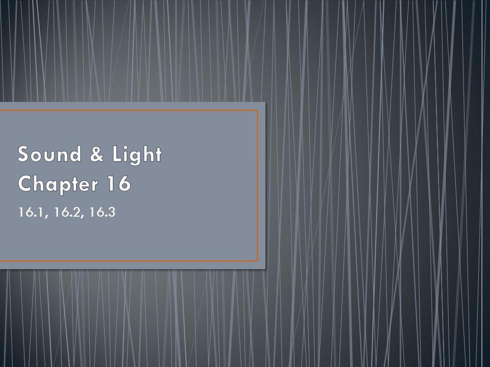 Sound & Light Chapter 16 16.1, 16.2, 16.3