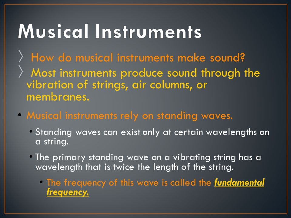 Musical Instruments How do musical instruments make sound