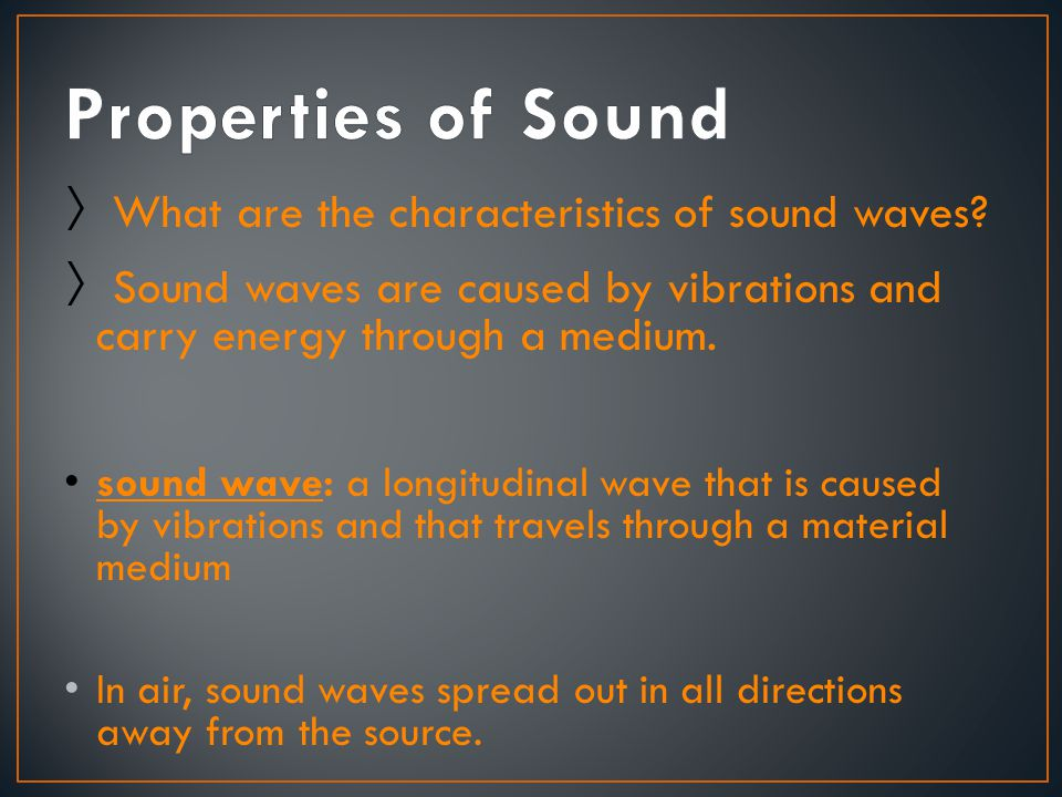 Properties of Sound What are the characteristics of sound waves
