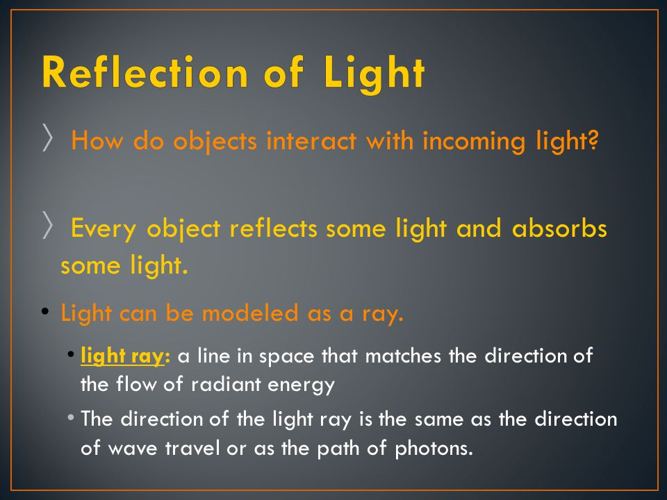 Reflection of Light How do objects interact with incoming light