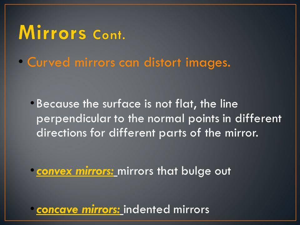 Mirrors Cont. Curved mirrors can distort images.